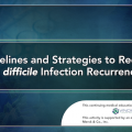 Guidelines and Strategies to Reduce <em>C. difficile</em> Infection Recurrence