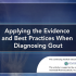Applying the Evidence and Best Practices When Diagnosing Gout