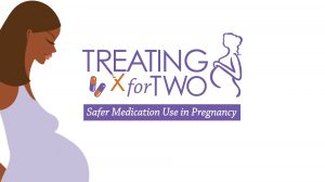 Treating for Two: Safer Medication Use in Pregnancy