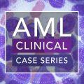 Acute Myeloid Leukemia (AML) Clinical Case Series Kicks Off