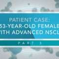 Cases in Thoracic Oncology: 53-Year-Old Female With Advanced NSCLC (Part 3)