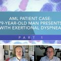 AML Patient Case: 79-Year-Old Man Presents With Exertional Dyspnea